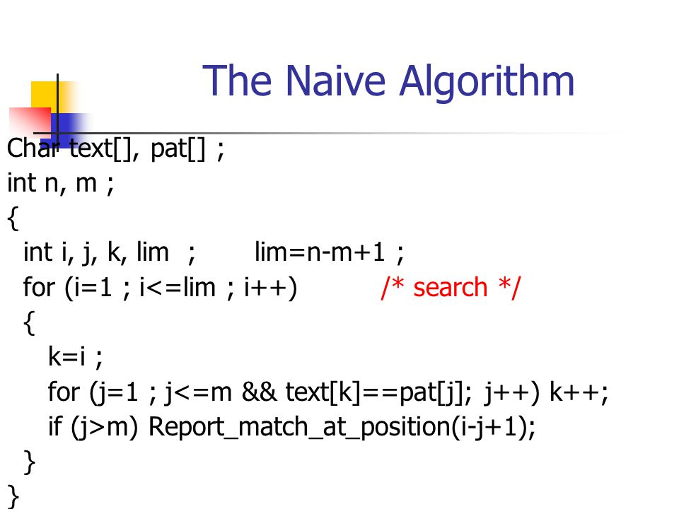 The Naive Algorithm Char text[], pat[] ; int n, m ; {
